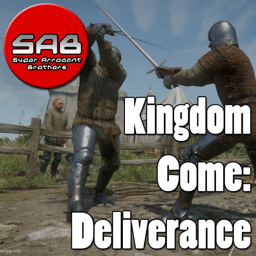 Super Arrogant Bros: Kingdom Come: Deliverance
