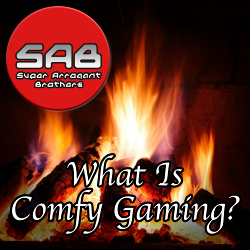 Super Arrogant Bros: What Is Comfy Gaming?