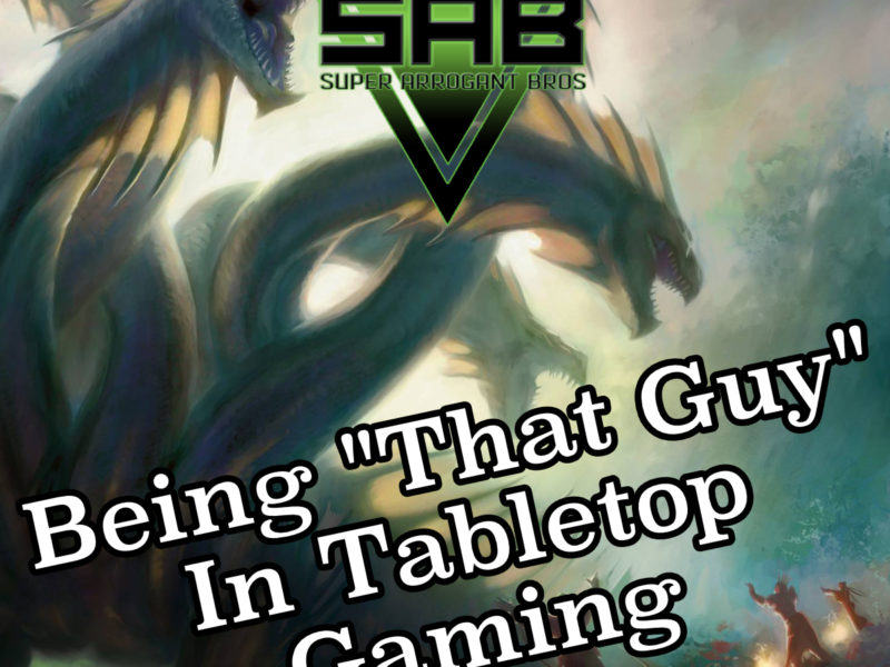 "Super Arrogant Bros: Being ""That Guy"" in Tabletop Gaming"