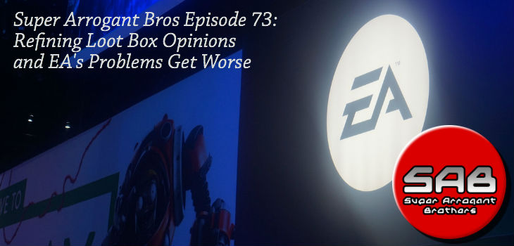 Super Arrogant Bros Episode 73: Refining Loot Box Opinions and EA's Problems Get Worse