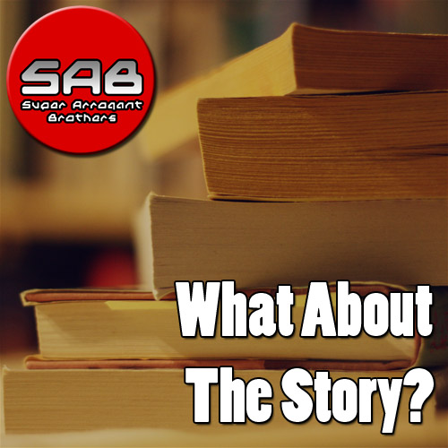 Super Arrogant Bros: What About the Story?