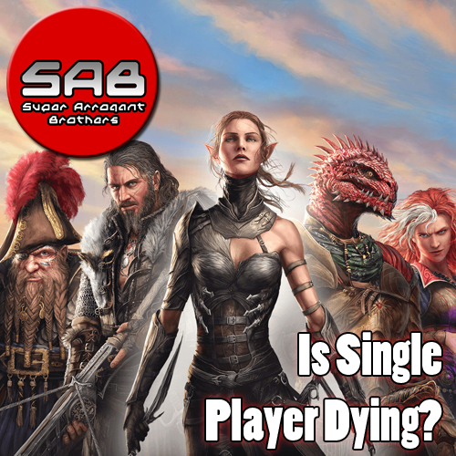 Super Arrogant Bros: Is Single Player Dying?