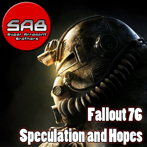 Super Arrogant Bros: Fallout 76 Speculations and Hopes