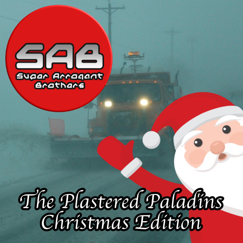 Super Arrogant Bros: The Plastered Paladins Christmas Edition