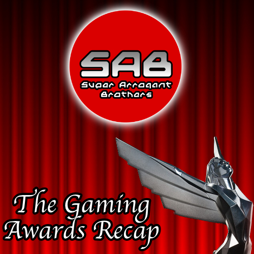Super Arrogant Bros: The Gaming Awards Recap